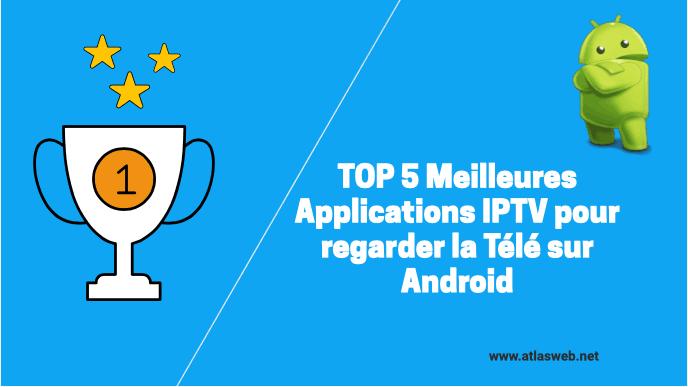 Top 5 meilleures applications IPTV pour regarder la télé sur Android 2018-2019